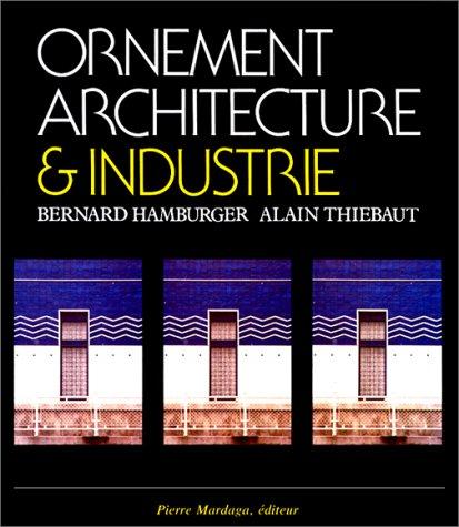 Ornement, architecture & industrie: Hamburger, Bernard