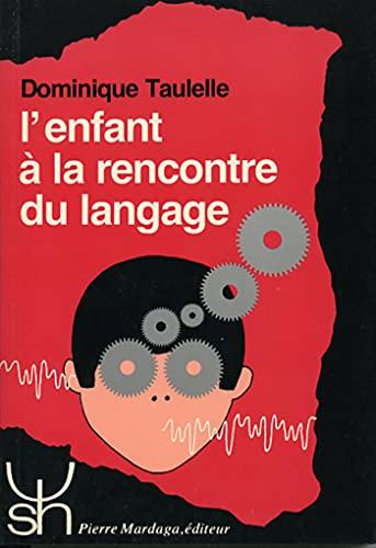 L'enfant a la rencontre du langage: Comment l'enfant decouvre et cree sa langue ...