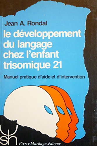9782870092477: Le developpement du langage chez l'enfant trisomique 21: Manuel pratique d'aide et d'intervention (Psychologie et sciences humaines) (French Edition)