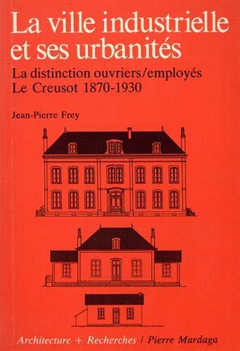 9782870092484: La Ville industrielle et ses urbanités. La Distinction ouvriers/employés, Le Creusot 1870-1930