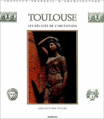 9782870092743: Toulouse: Les delices de l'imitation (Collection Villes) (French Edition)