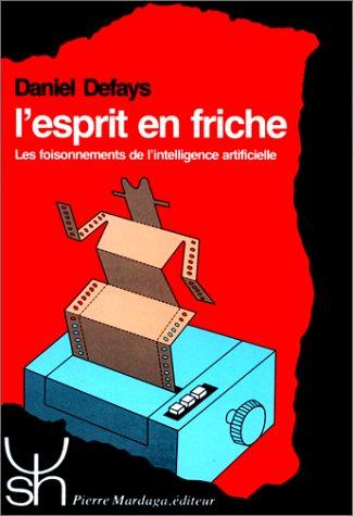 9782870093269: L'esprit en friche: Les foisonnements de l'intelligence artificielle (Psychologie et sciences humaines) (French Edition)