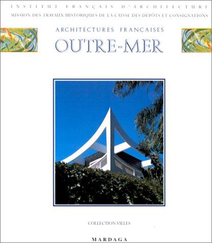 Architectures Francaises Outre-Mer: Abidjan, Agadir, Alep, Alger,: Culot, Maurice