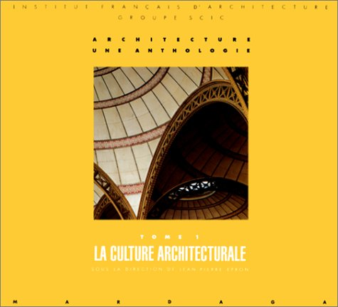 Architecture: Une anthologie. Tome 1: la culture: EPRON Jean-Pierre, et