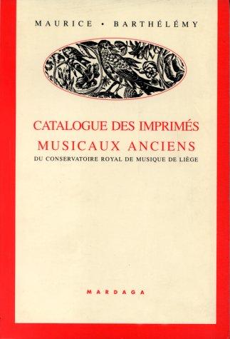 9782870095218: Catalogue des imprimes musicaux anciens du Conservatoire royal de musique de Liege (Collection Musique, musicologie) (French Edition)