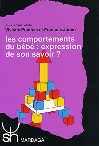 Les comportements du bebe, expression de son savoir? (Psychologie et sciences humaines) (French ...