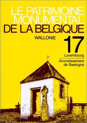 9782870095584: Le Patrimoine monumental de la Belgique, Wallonie, Tome 17, Luxembourg, Arrondissement de Bastogne.