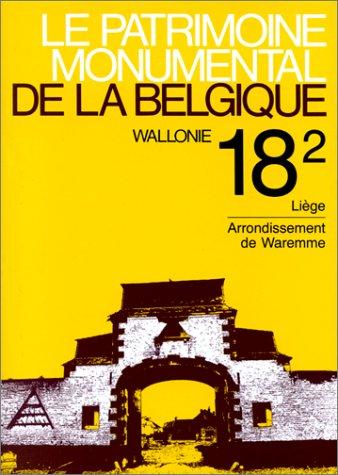 Le patrimoine monumental de la Belgique, Wallonie, Tome 18, volume 2, Liège, Arrondissement de ...