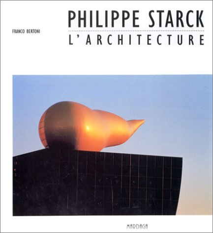 Philippe Starck: L'architecture (French Edition): Bertoni, Franco