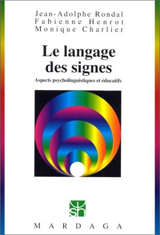 Le Langage des signes : Aspects psycholinguistiques: Rondal, Jean- Adolphe