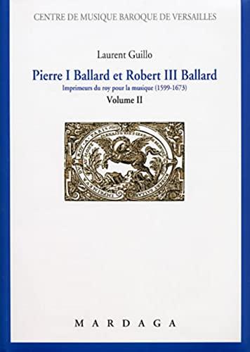 Pierre I Ballard et Robert III Ballard : imprimeur du roy pour la musique ( 1599-1673 ). --------- ...