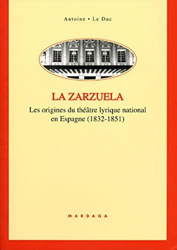9782870098318: La zarzuela. Les origines du théâtre lyrique national en Espagne (1832-1851) (French Edition)