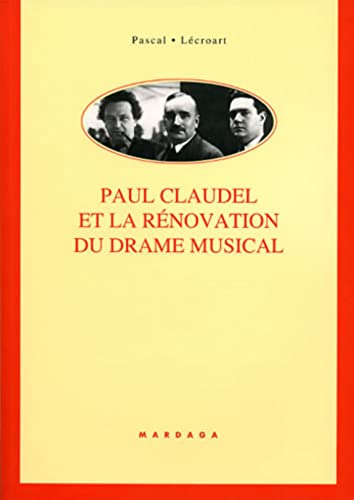 Paul Claudel et la rénovation du drame musical (French Edition): Pascal Lécroart