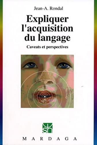9782870099193: Expliquer l'acquisition du langage : Caveats et perspectives