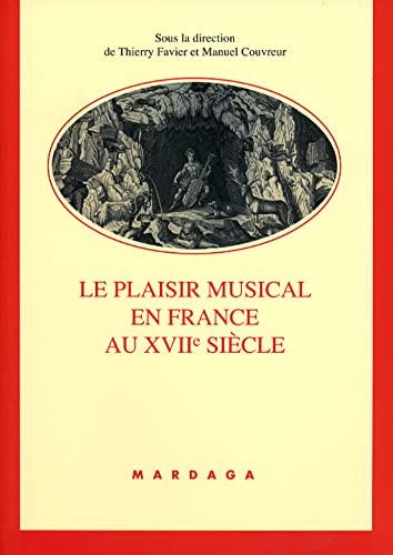 Le Plaisir Musical En France Au XVIIe Siecle: Thierry Favier