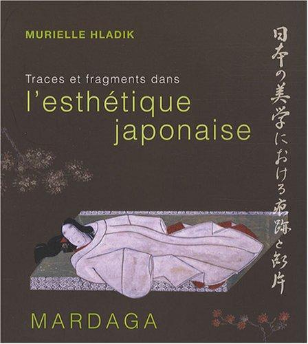 Traces et fragments dans l'esthétique japonaise (French Edition): Murielle Hladik