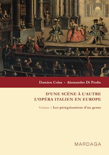D'une scene a l'autre l'opera Italien en Europe, Vol. 1: Les peregrinations d'...