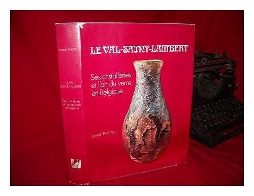 9782870110324: Le Val-Saint-Lambert: Ses cristalleries et l'art du verre en Belgique (French Edition)