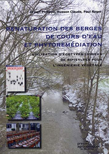9782870161265: Renaturation des berges de cours d'eau et phytoremédiation : Utilisation d'écotypes ligneux de ripisylves pour l'ingénierie végétale