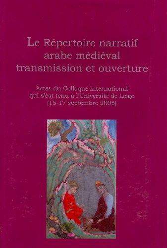 9782870192955: Le Répertoire narratif arabe médiéval: transmission et ouverture. Actes du Colloque international de l'Université de Liège (15-17 septembre 2005) de Liege - Fascicul (French Edition)