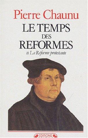 9782870271261: LE TEMPS DES REFORMES. : Tome 2, La Réforme protestante (Historiques)