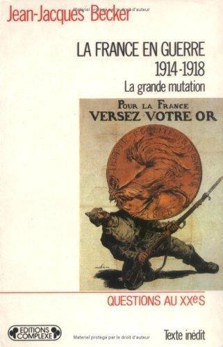France En Guerre 1914-1918: J.J. Becker