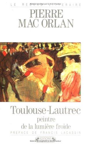 Toulouse-Lautrec: Peintre de la lumie?re froide (Le: Pierre MacOrlan
