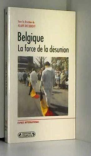 Belgique La force de la désunion: Dieckhoff Alain sous