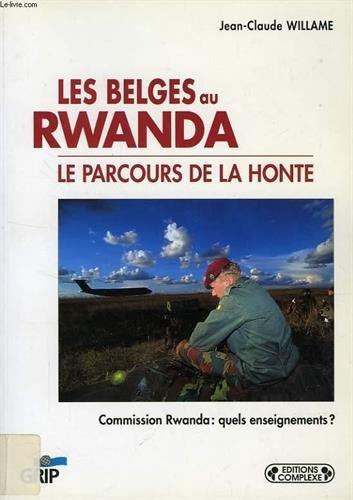 LES BELGES AU RWANDA, LE PARCOURS DE LA HONTE - WILLAME JEAN-CLAUDE