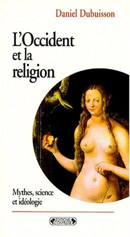 9782870276969: L'occident et la religion: Mythes, science et idéologie (Les dieux dans la cité) (French Edition)