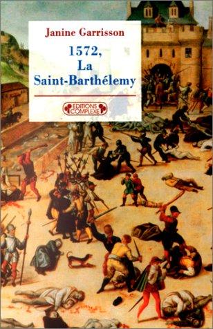 1572: la Saint-Barthélemy (9782870277218) by Garrison, J.