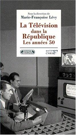 9782870277300: La television dans la Republique: Les annees 50 (Collection