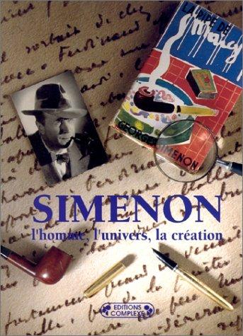 Georges Simenon : L'homme, l'univers, la création: Assouline, Pierre