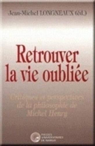 9782870373200: Retrouver la Vie Oubliee - Critiques et Perspectives de la Philosophie de Michel Henry