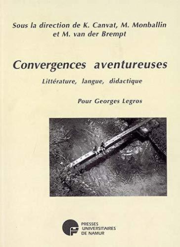 9782870374689: Convergences aventureuses:litt�rature,langue didactique:pour Georges Legros