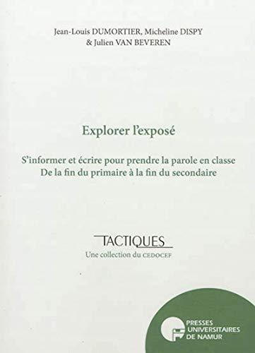 9782870377635: Explorer l'expos� : S'informer et �crire pour prendre la parole en classe, de la fin du primaire � la fin du secondaire