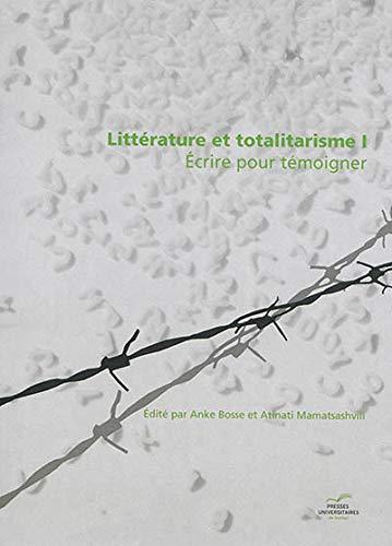 Litt?rature et totalitarisme : Volume 1, Ecrire pour t?moigner: Bosse, Anke