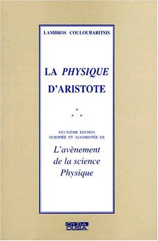 9782870600627: La physique d'Aristote. : L'avènement de la science physique, 2ème édition modifiée et augmentée