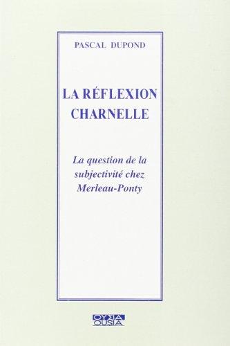 9782870601129: La réflexion charnelle. La question de la subjectivité chez Merleau-Ponty