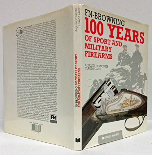 FN-Browning 100 Years of Sport and Military Firearms: Francotte, Auguste and Gaier, Claude