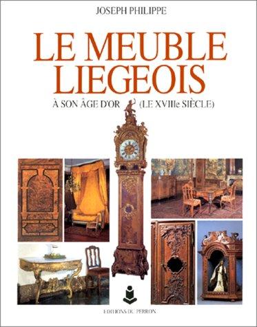 9782871140443: Le meuble liégeois à son âge d'or (le XVIIIe siècle)