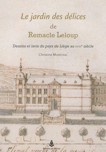 9782871142362: Le jardin des délices de Remacle Leloup : Dessins et lavis du pays de Liège au XVIIIe siècle