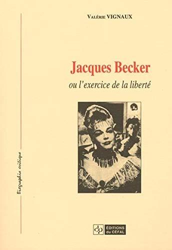 9782871300885: JACQUES BECKER OU L'EXERCICE DE LA LIBERTE (Biographie critique)