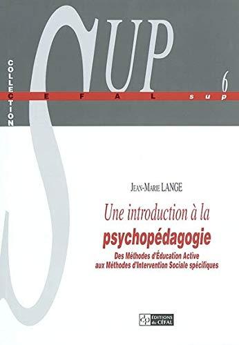 9782871301059: Une introduction à la psychopédagogie : Des méthodes d'éducation active aux méthodes d'intervention sociale spécifiques
