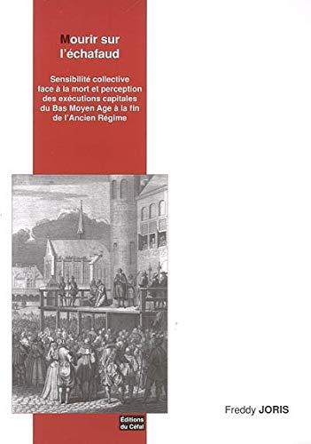 9782871302056: Mourir sur l'�chafaud : Sensibilit� collective face � la mort et perception des ex�cutions capitales du bas Moyen Age � la fin de l'Ancien R�gime
