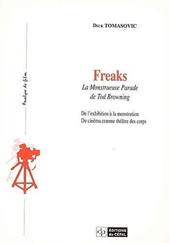 9782871302070: Freaks : la monstrueuse parade de Tod Browning : De l'exhibition � la monstration, Du cin�ma comme th��tre du corps