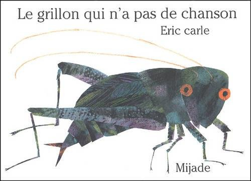 Le Grillon Qui N'a Pas de Chanson (French Edition) (2871421080) by Eric Carle