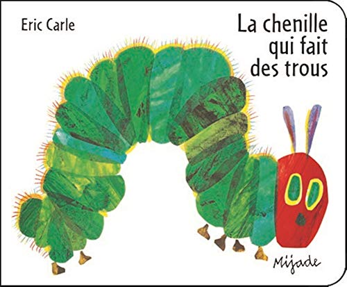 Le Chenille Qui Fait des Trous (French Edition of ' The Very Hungry Caterpillar ' ): Eric...