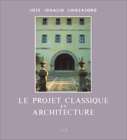 Projet classique en architecture (French Edition): Archives d'Architecture Moderne