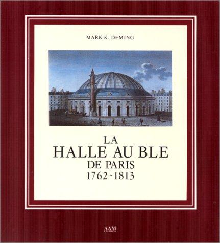 La Halle au ble de Paris, 1762-1813: Deming, Mark K